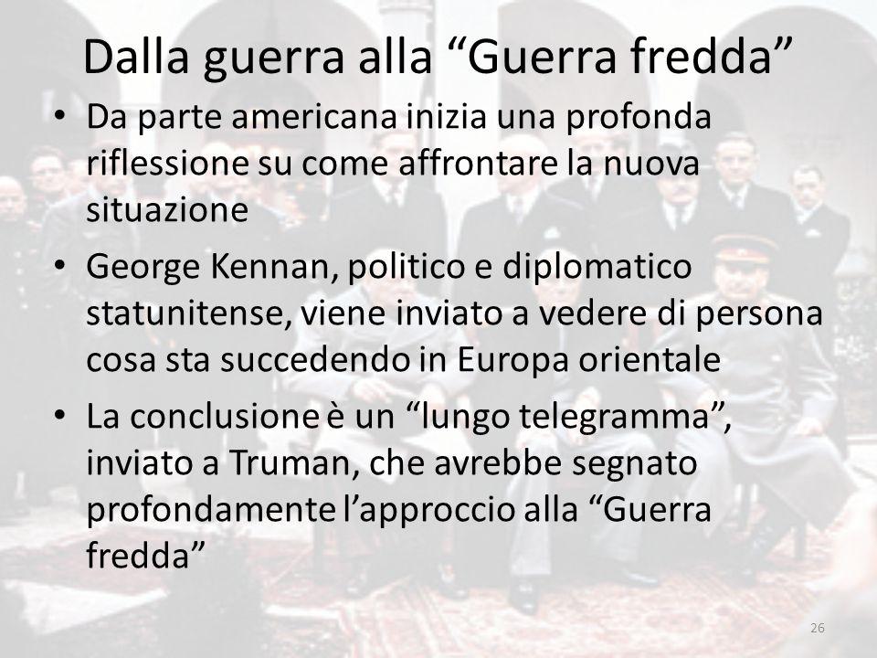 """Dalla guerra alla """"Guerra fredda"""" Da parte americana inizia una profonda riflessione su come affrontare la nuova situazione George Kennan, politico e"""