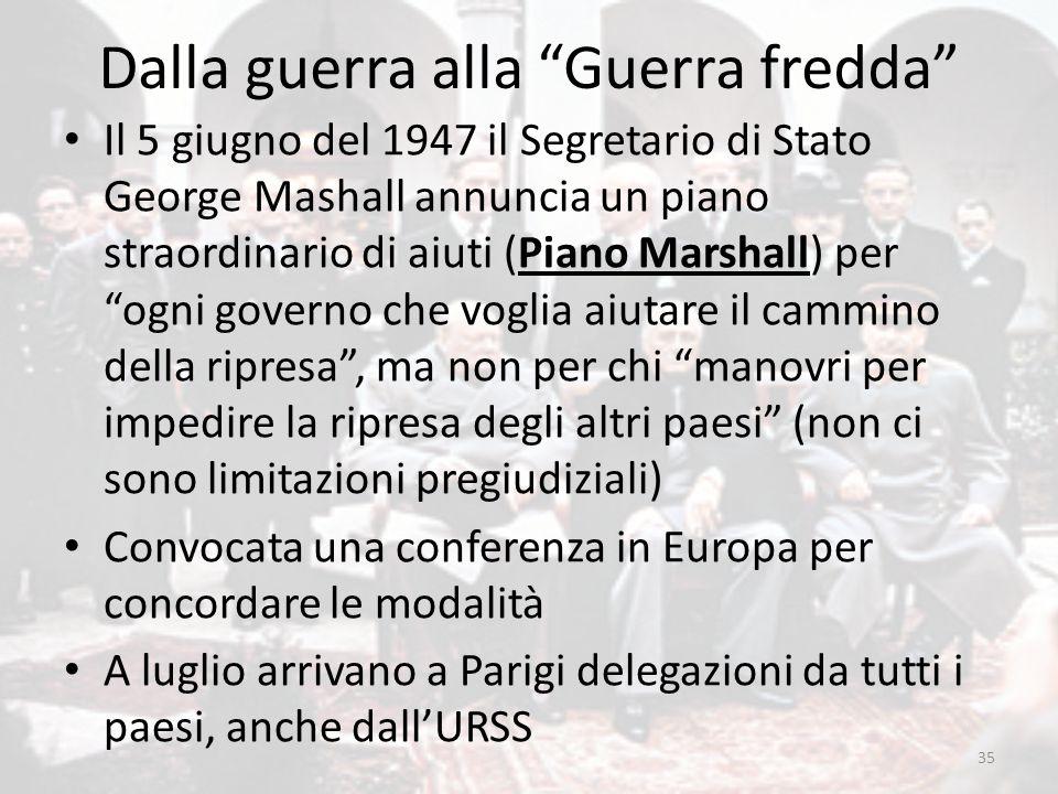 """Dalla guerra alla """"Guerra fredda"""" Il 5 giugno del 1947 il Segretario di Stato George Mashall annuncia un piano straordinario di aiuti (Piano Marshall)"""