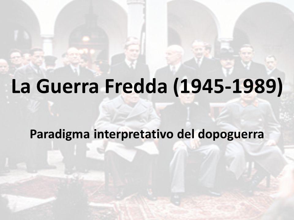 La Guerra Fredda (1945-1989) Paradigma interpretativo del dopoguerra