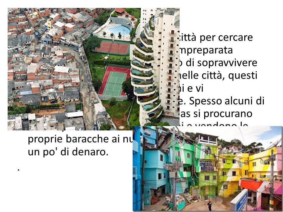 La gente si insedia nelle grandi città per cercare lavoro, cibo e protezione ma è impreparata professionalmente, tenta perciò di sopravvivere nelle favelas.
