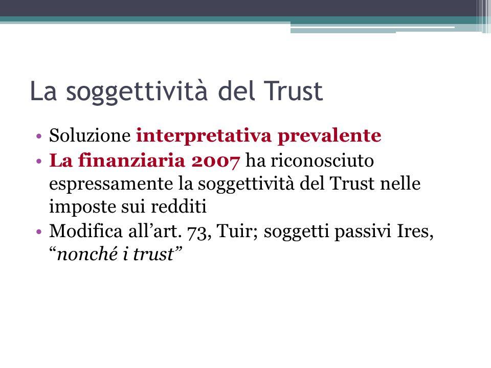 La soggettività del Trust Soluzione interpretativa prevalente La finanziaria 2007 ha riconosciuto espressamente la soggettività del Trust nelle imposte sui redditi Modifica all'art.