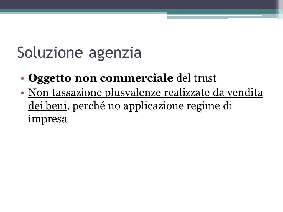 Soluzione agenzia Oggetto non commerciale del trust Non tassazione plusvalenze realizzate da vendita dei beni, perché no applicazione regime di impresa