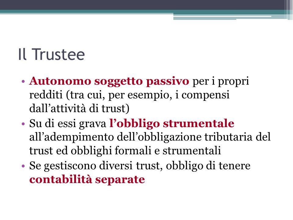 Il Trustee Autonomo soggetto passivo per i propri redditi (tra cui, per esempio, i compensi dall'attività di trust) Su di essi grava l'obbligo strumentale all'adempimento dell'obbligazione tributaria del trust ed obblighi formali e strumentali Se gestiscono diversi trust, obbligo di tenere contabilità separate