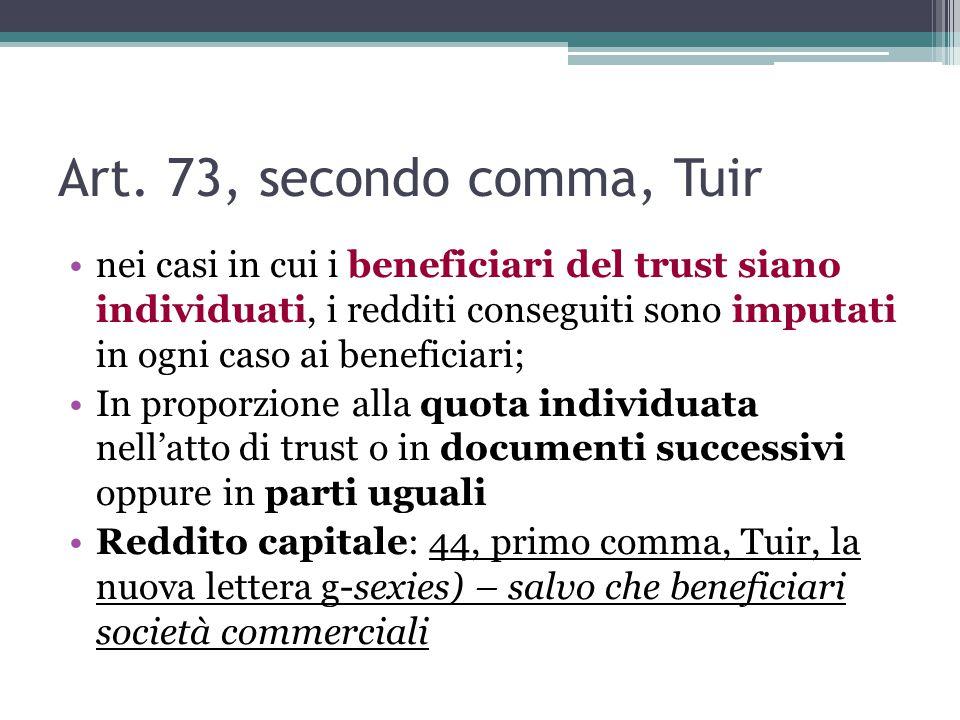 Art. 73, secondo comma, Tuir nei casi in cui i beneficiari del trust siano individuati, i redditi conseguiti sono imputati in ogni caso ai beneficiari