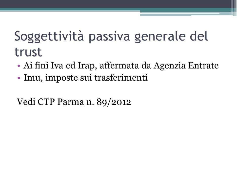 Soggettività passiva generale del trust Ai fini Iva ed Irap, affermata da Agenzia Entrate Imu, imposte sui trasferimenti Vedi CTP Parma n.