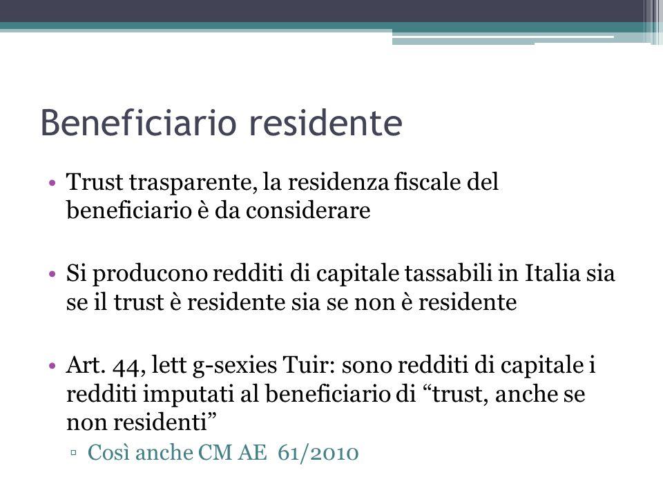 Beneficiario residente Trust trasparente, la residenza fiscale del beneficiario è da considerare Si producono redditi di capitale tassabili in Italia sia se il trust è residente sia se non è residente Art.