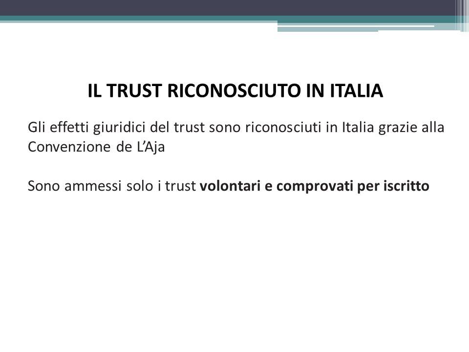 IL TRUST RICONOSCIUTO IN ITALIA Gli effetti giuridici del trust sono riconosciuti in Italia grazie alla Convenzione de L'Aja Sono ammessi solo i trust volontari e comprovati per iscritto