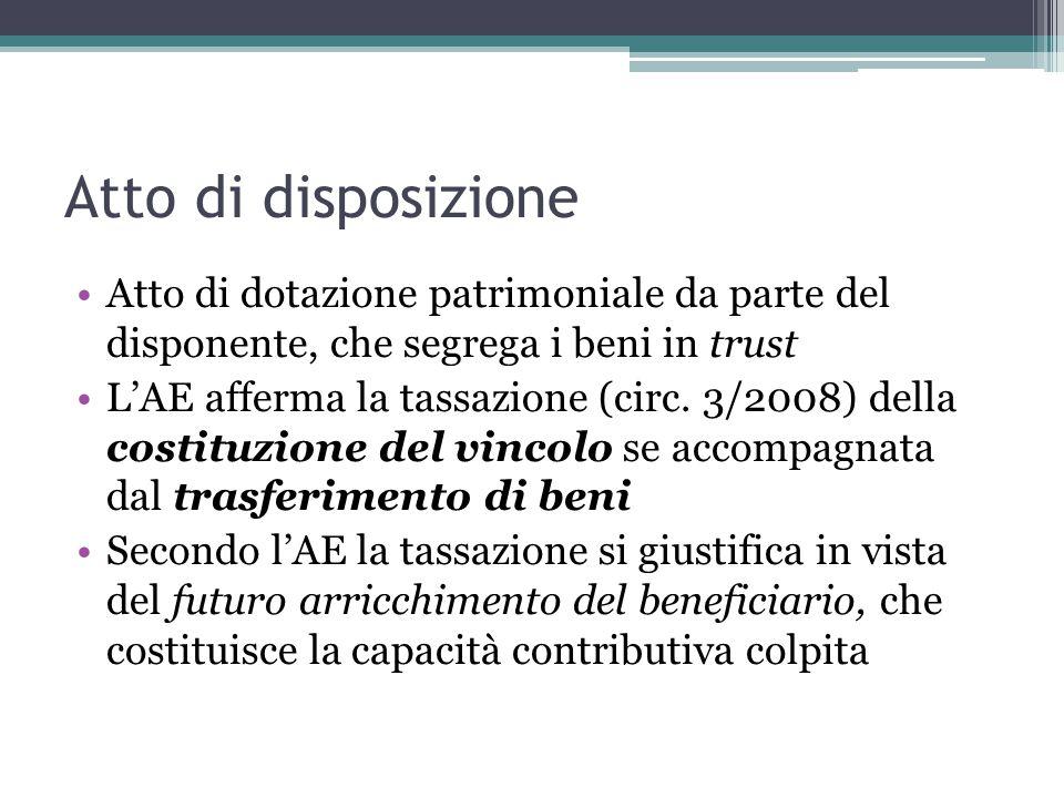Atto di disposizione Atto di dotazione patrimoniale da parte del disponente, che segrega i beni in trust L'AE afferma la tassazione (circ.