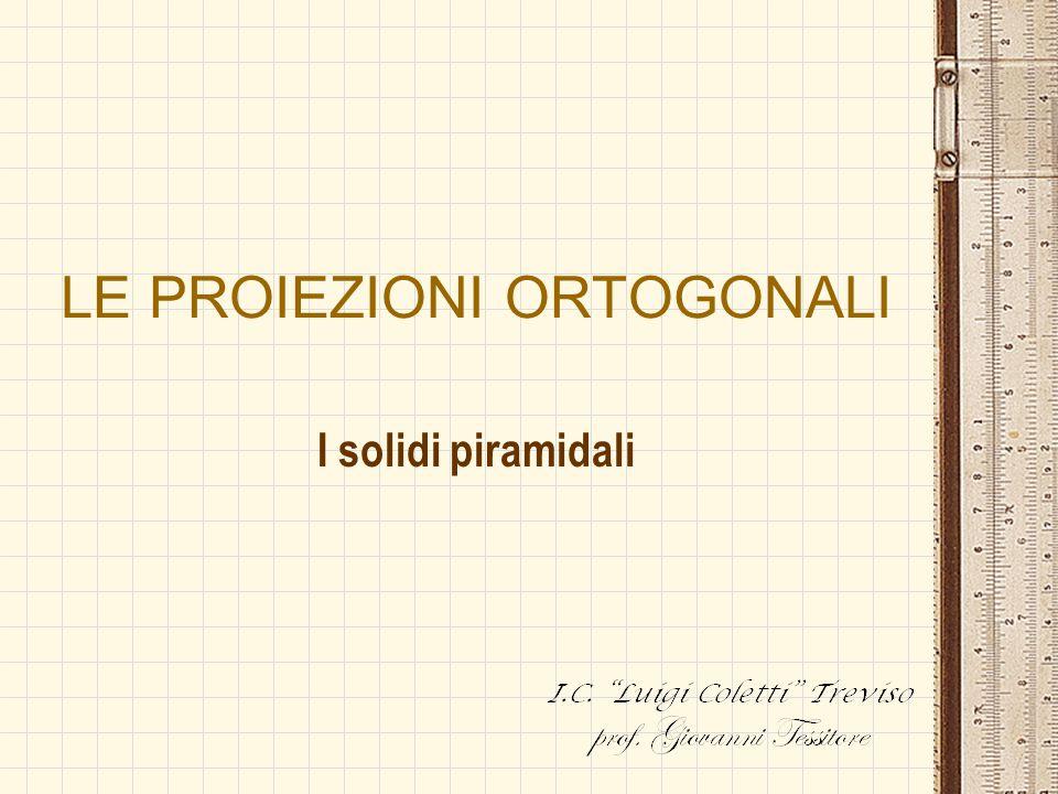 LE PROIEZIONI ORTOGONALI I solidi piramidali