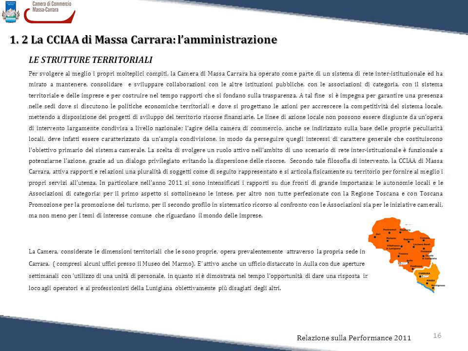 16 Relazione sulla Performance 2011 1. 2 La CCIAA di Massa Carrara: l'amministrazione LE STRUTTURE TERRITORIALI Per svolgere al meglio i propri moltep