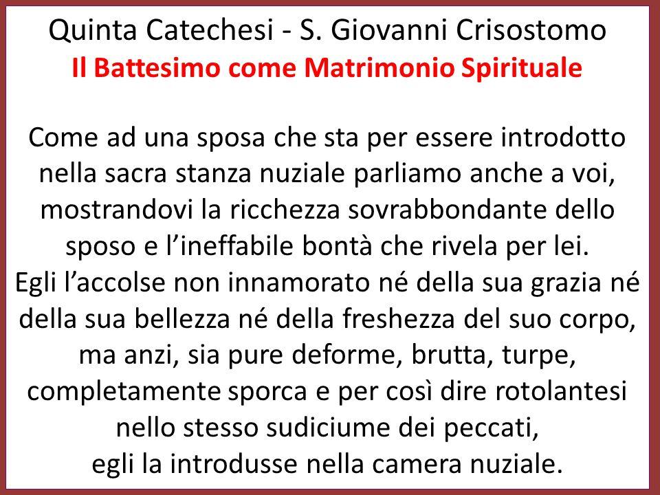 Quinta Catechesi - S. Giovanni Crisostomo Il Battesimo come Matrimonio Spirituale Come ad una sposa che sta per essere introdotto nella sacra stanza n