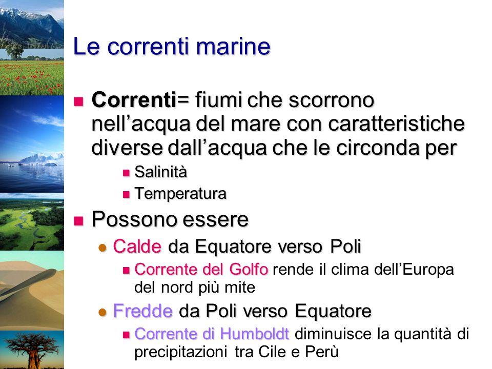 Le correnti marine Correnti= fiumi che scorrono nell'acqua del mare con caratteristiche diverse dall'acqua che le circonda per Correnti= fiumi che sco