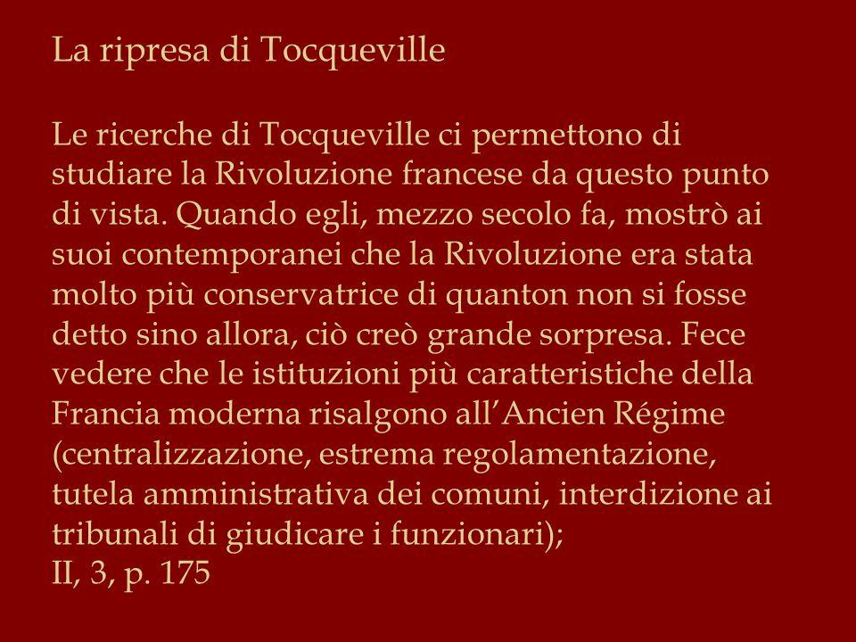 La ripresa di Tocqueville Le ricerche di Tocqueville ci permettono di studiare la Rivoluzione francese da questo punto di vista.