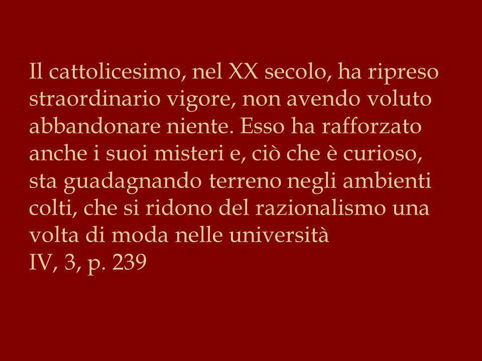 Il cattolicesimo, nel XX secolo, ha ripreso straordinario vigore, non avendo voluto abbandonare niente.