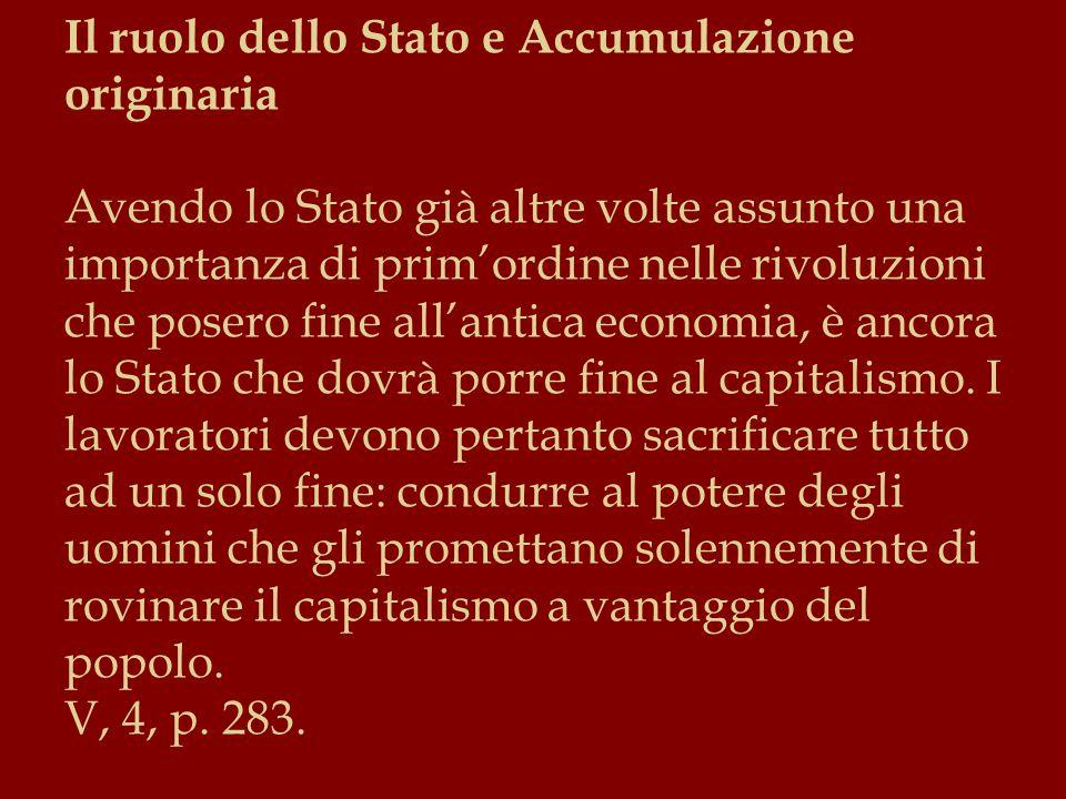 Il ruolo dello Stato e Accumulazione originaria Avendo lo Stato già altre volte assunto una importanza di prim'ordine nelle rivoluzioni che posero fine all'antica economia, è ancora lo Stato che dovrà porre fine al capitalismo.