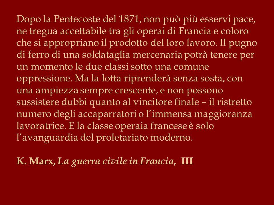 Dopo la Pentecoste del 1871, non può più esservi pace, ne tregua accettabile tra gli operai di Francia e coloro che si appropriano il prodotto del loro lavoro.