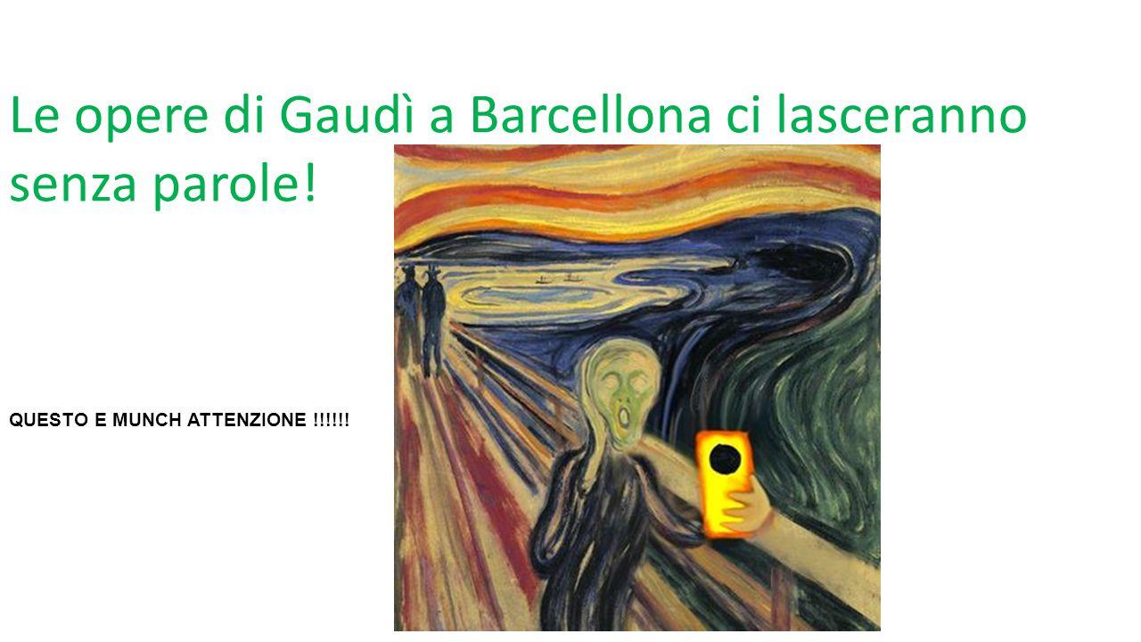 Le opere di Gaudì a Barcellona ci lasceranno senza parole! QUESTO E MUNCH ATTENZIONE !!!!!!