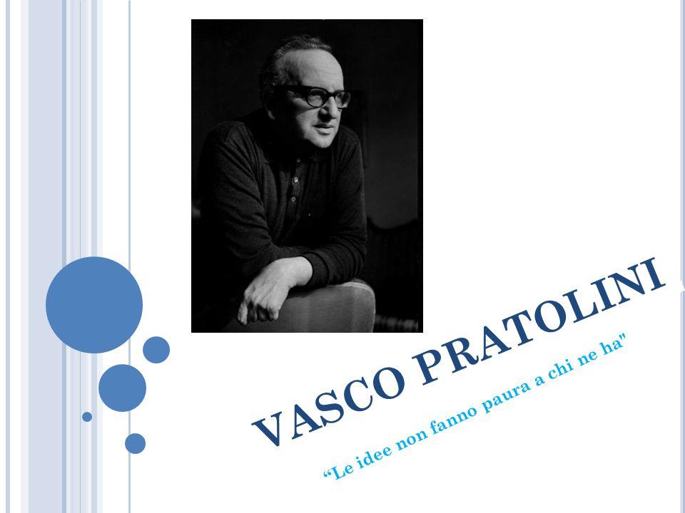 A differenza della maggioranza degli scrittori italiani,di solito di origini borghesi, Vasco Pratolini proviene da una famiglia operaia.