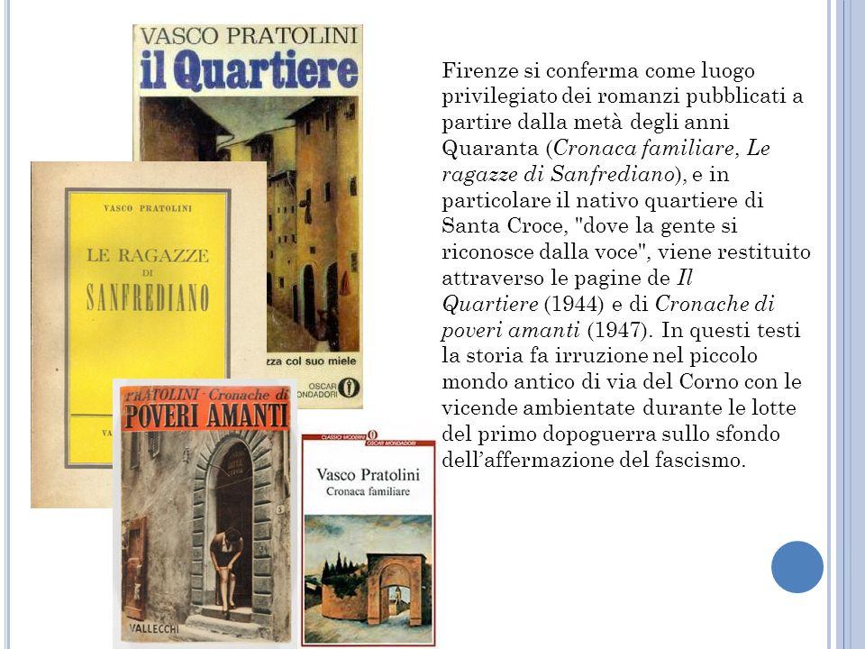 Firenze si conferma come luogo privilegiato dei romanzi pubblicati a partire dalla metà degli anni Quaranta ( Cronaca familiare, Le ragazze di Sanfred