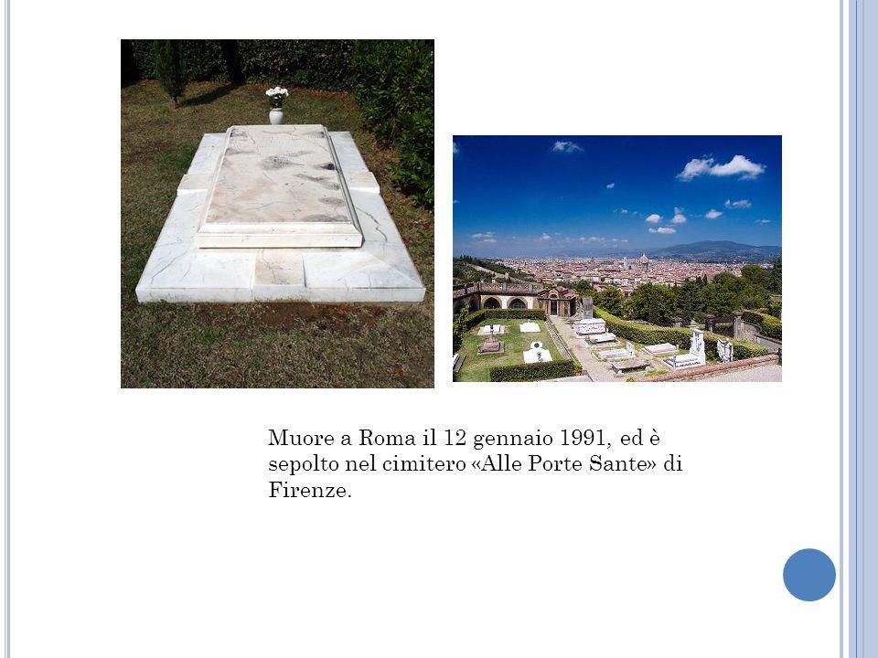 Muore a Roma il 12 gennaio 1991, ed è sepolto nel cimitero «Alle Porte Sante» di Firenze.