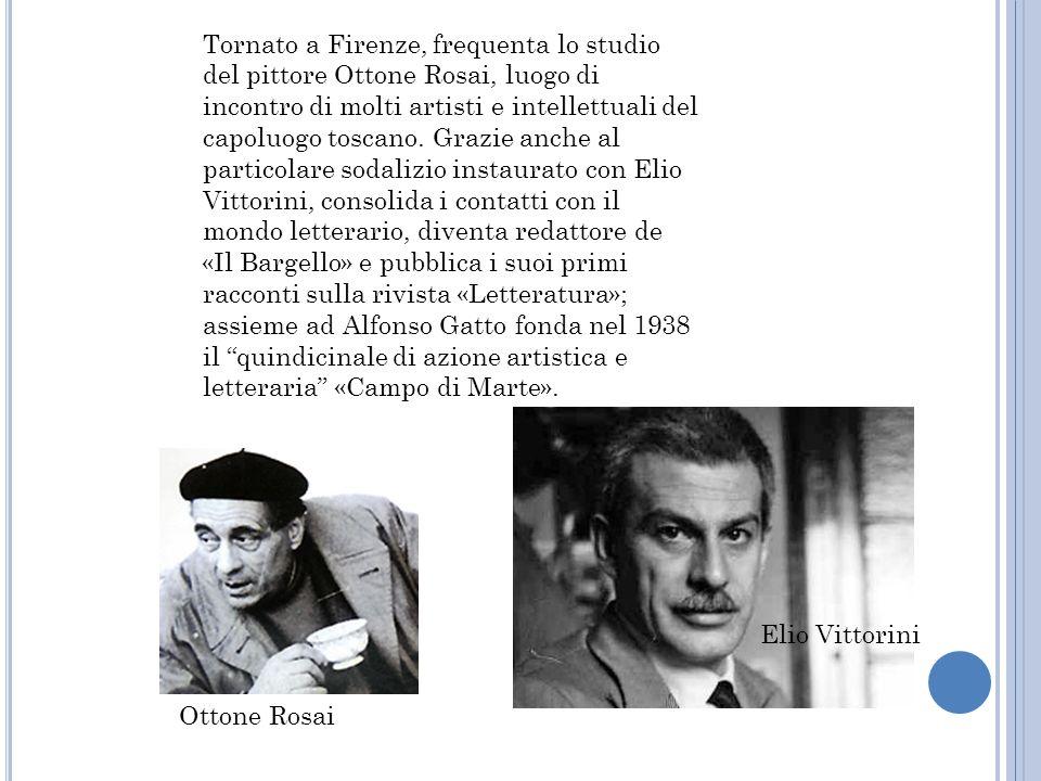 Tornato a Firenze, frequenta lo studio del pittore Ottone Rosai, luogo di incontro di molti artisti e intellettuali del capoluogo toscano. Grazie anch