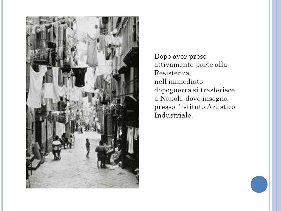 Dopo aver preso attivamente parte alla Resistenza, nell'immediato dopoguerra si trasferisce a Napoli, dove insegna presso l'Istituto Artistico Industr