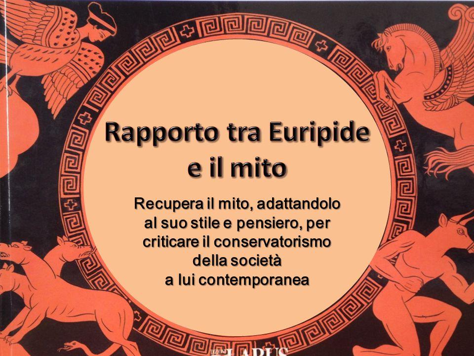 Euripide ama modificare spesso la versione originale del mito, personalizzandola, affinché ne vengano esaltati determinati aspetti.