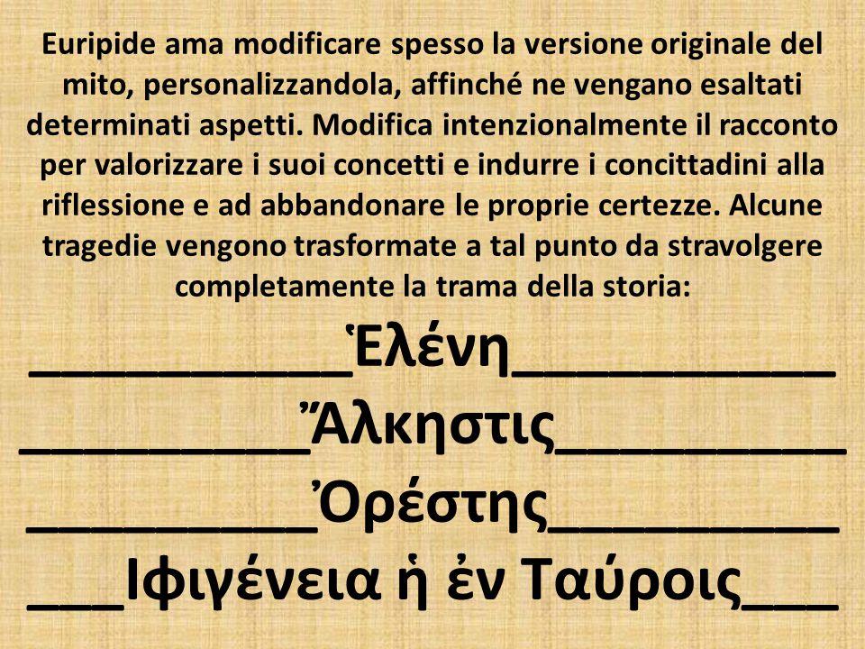 Euripide ama modificare spesso la versione originale del mito, personalizzandola, affinché ne vengano esaltati determinati aspetti. Modifica intenzion