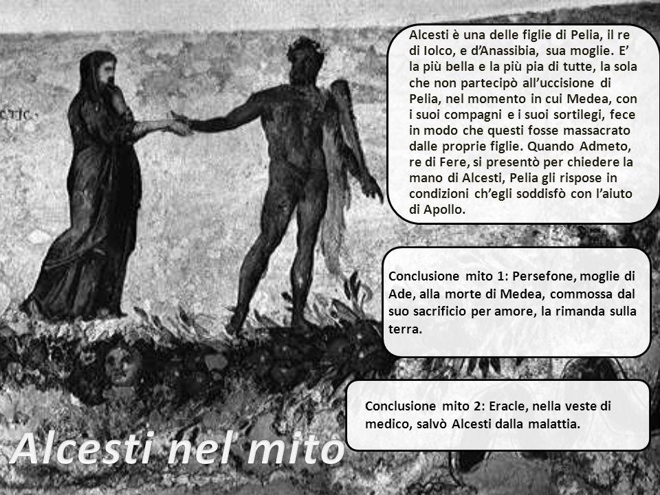 L'unione di Alcesti con Pelia è modello di amore coniugale puro che la rende divina al punto che Alcesti accondiscende a morire al posto del marito.