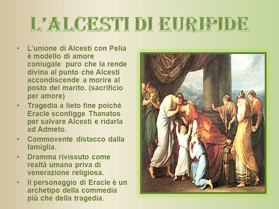 L'unione di Alcesti con Pelia è modello di amore coniugale puro che la rende divina al punto che Alcesti accondiscende a morire al posto del marito. (
