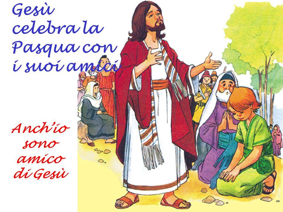 Gesù celebra la Pasqua con i suoi amici Anch'io sono amico di Gesù