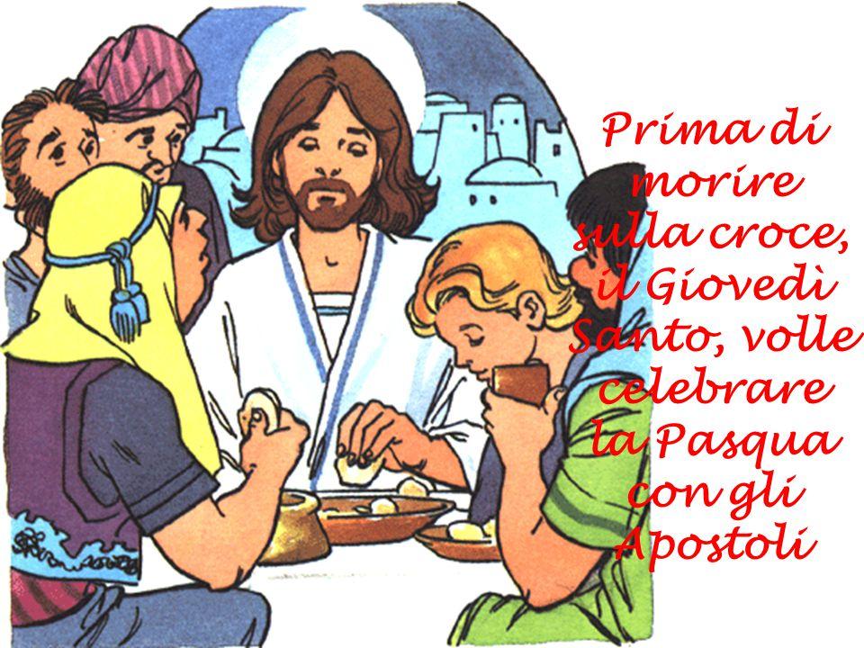Prima di morire sulla croce, il Giovedì Santo, volle celebrare la Pasqua con gli Apostoli