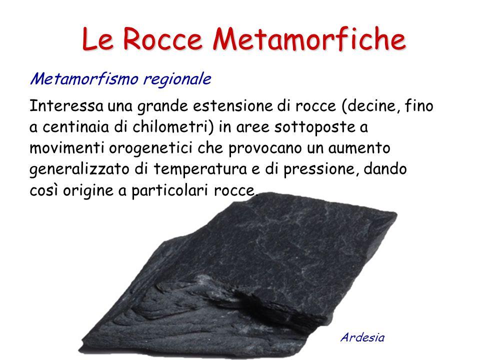 Le Rocce Metamorfiche Metamorfismo regionale Interessa una grande estensione di rocce (decine, fino a centinaia di chilometri) in aree sottoposte a movimenti orogenetici che provocano un aumento generalizzato di temperatura e di pressione, dando così origine a particolari rocce.