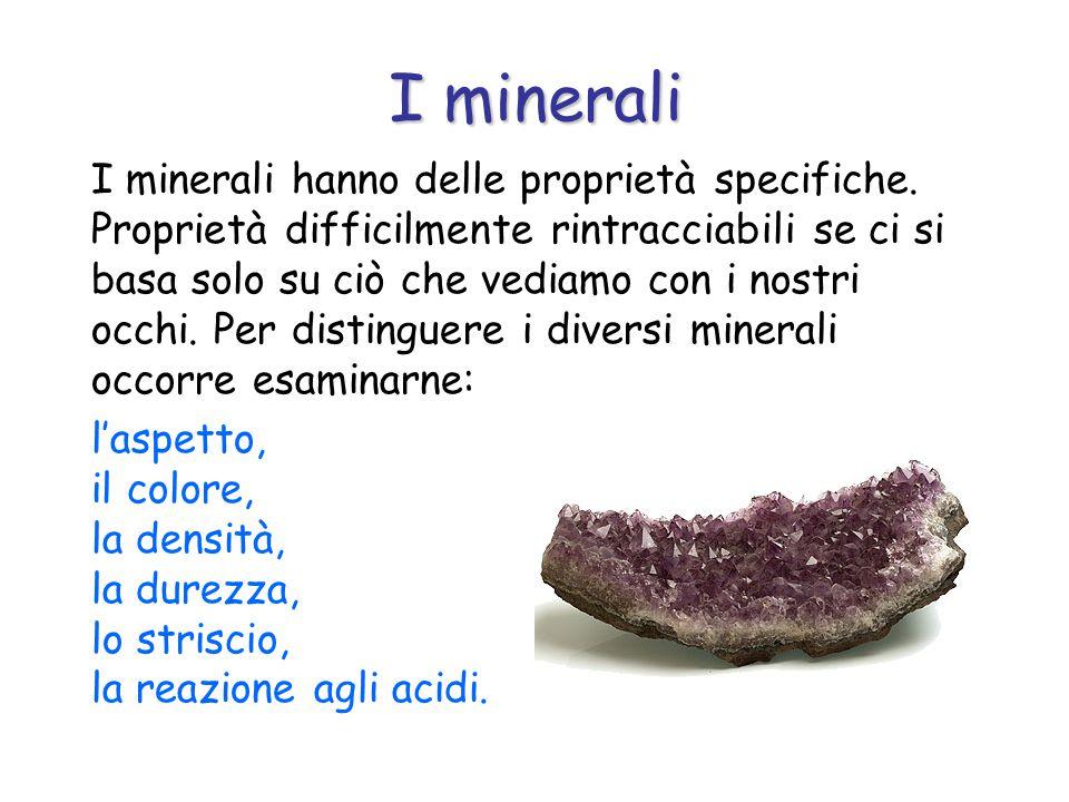 I minerali hanno delle proprietà specifiche.