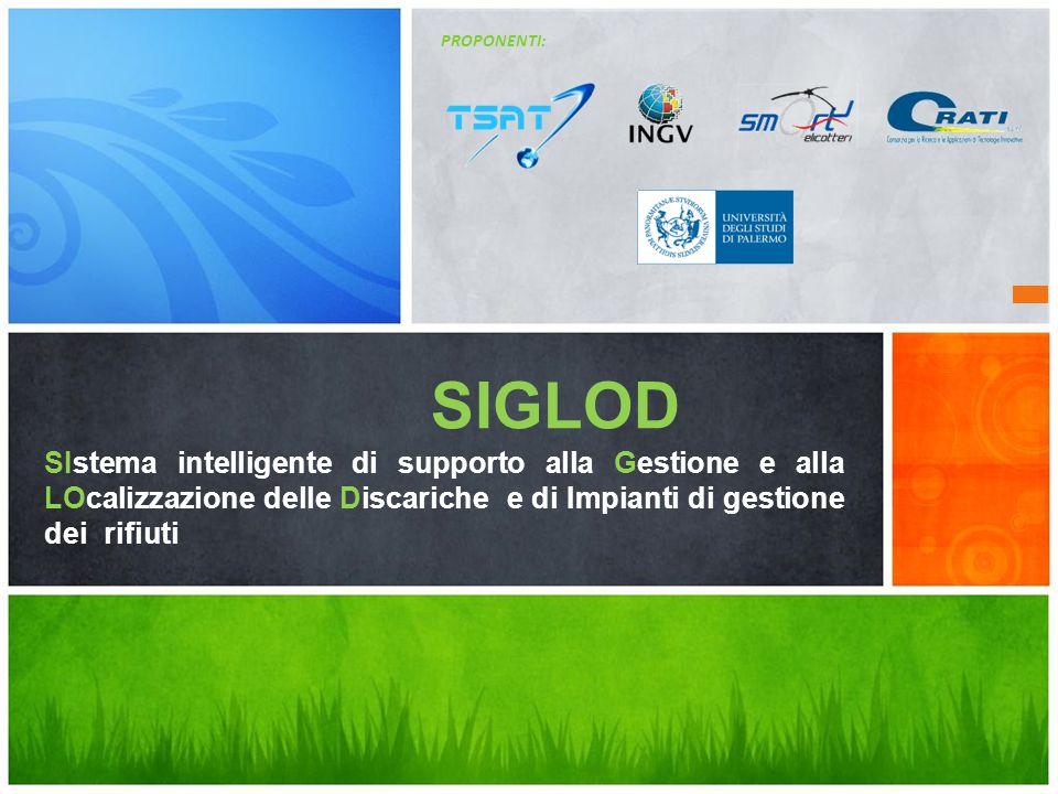 SIGLOD SIstema intelligente di supporto alla Gestione e alla LOcalizzazione delle Discariche e di Impianti di gestione dei rifiuti PROPONENTI: