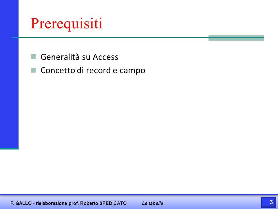Prerequisiti Generalità su Access Concetto di record e campo 3 P. GALLO - rielaborazione prof. Roberto SPEDICATOLe tabelle