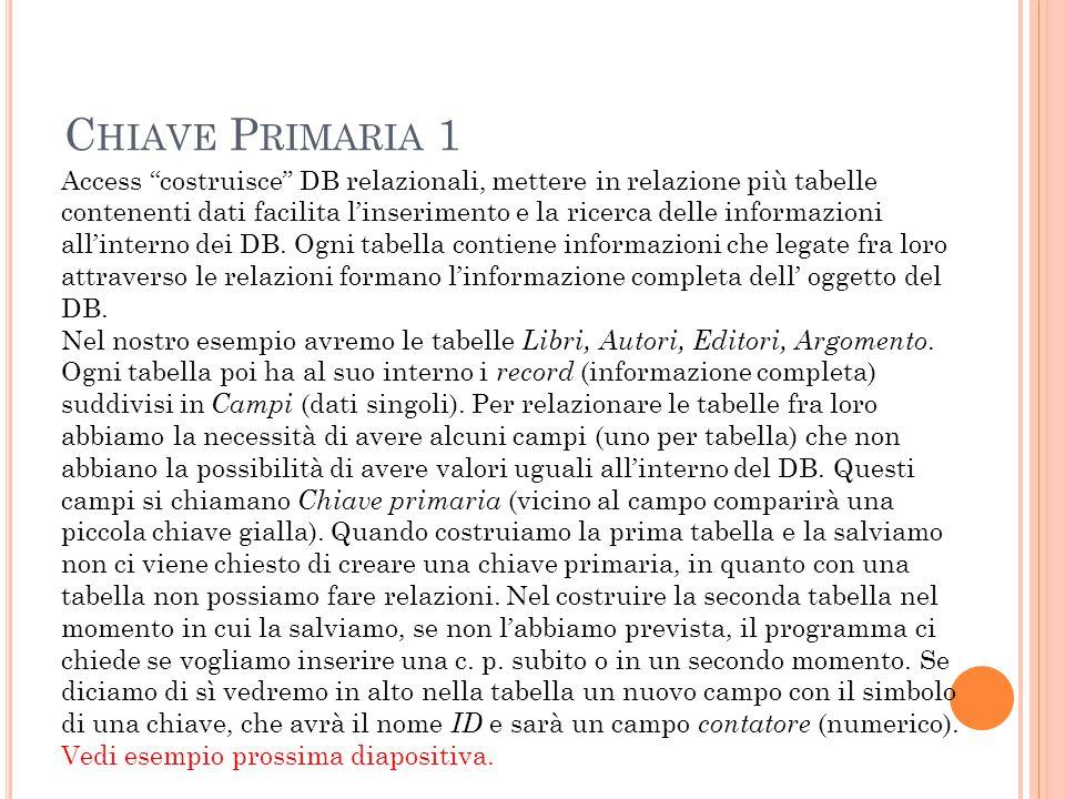 """C HIAVE P RIMARIA 1 Access """"costruisce"""" DB relazionali, mettere in relazione più tabelle contenenti dati facilita l'inserimento e la ricerca delle inf"""