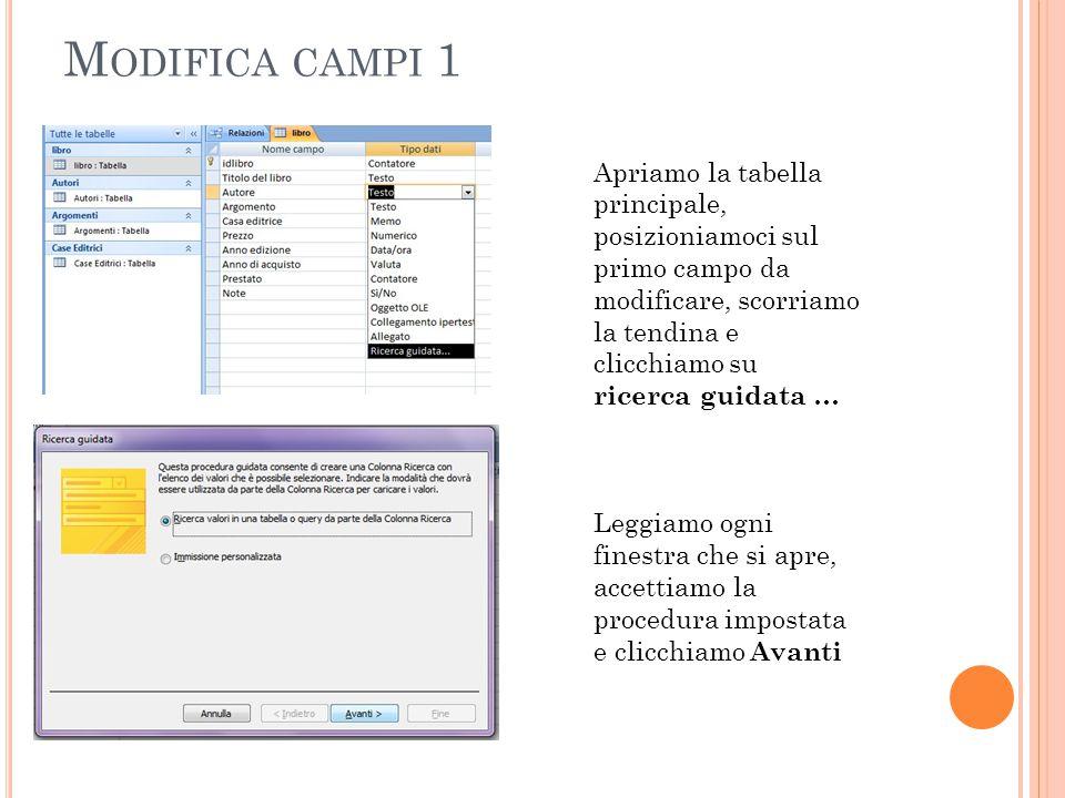 M ODIFICA CAMPI 1 Apriamo la tabella principale, posizioniamoci sul primo campo da modificare, scorriamo la tendina e clicchiamo su ricerca guidata … Leggiamo ogni finestra che si apre, accettiamo la procedura impostata e clicchiamo Avanti