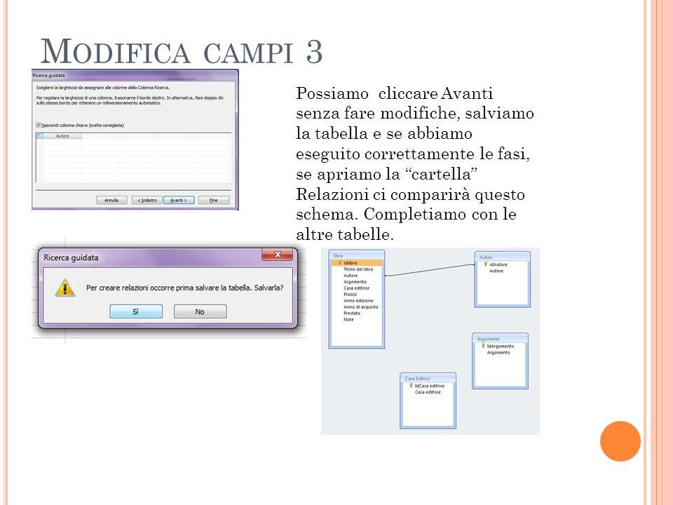 """M ODIFICA CAMPI 3 Possiamo cliccare Avanti senza fare modifiche, salviamo la tabella e se abbiamo eseguito correttamente le fasi, se apriamo la """"carte"""