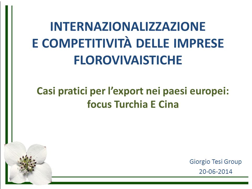 INTERNAZIONALIZZAZIONE E COMPETITIVITÀ DELLE IMPRESE FLOROVIVAISTICHE Casi pratici per l'export nei paesi europei: focus Turchia E Cina Giorgio Tesi G