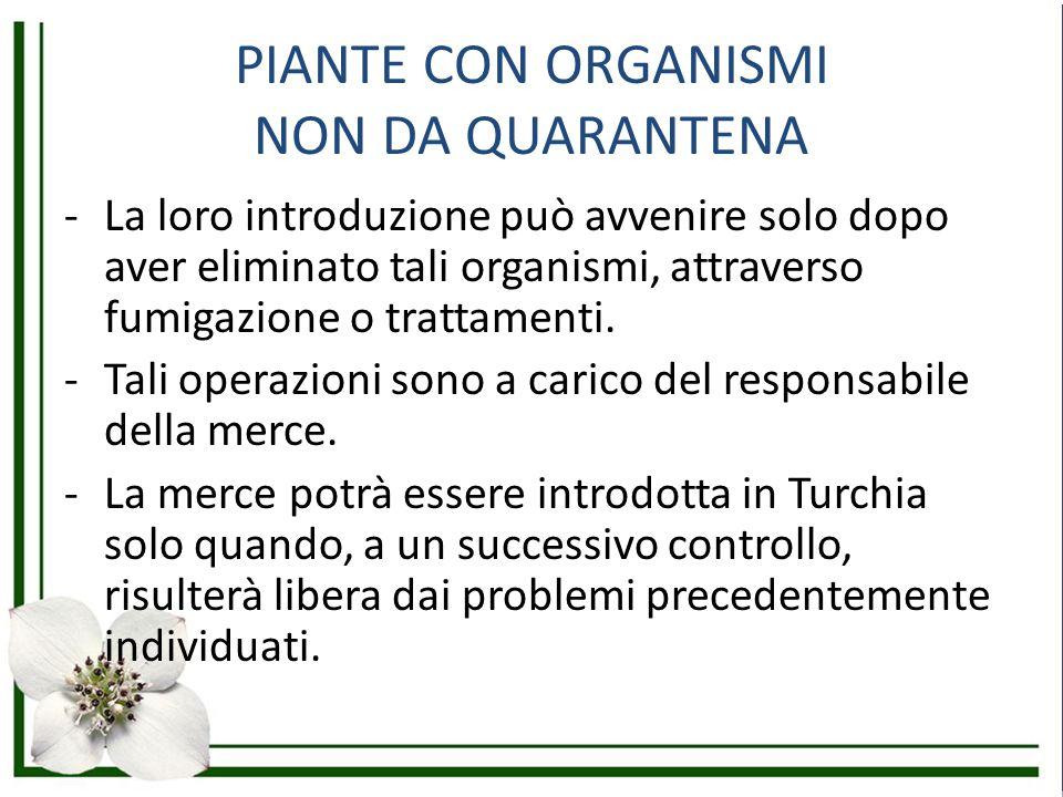 PIANTE CON ORGANISMI NON DA QUARANTENA -La loro introduzione può avvenire solo dopo aver eliminato tali organismi, attraverso fumigazione o trattament