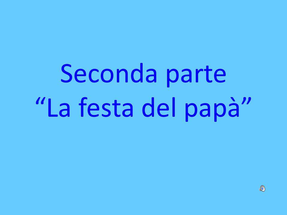 Seconda parte La festa del papà