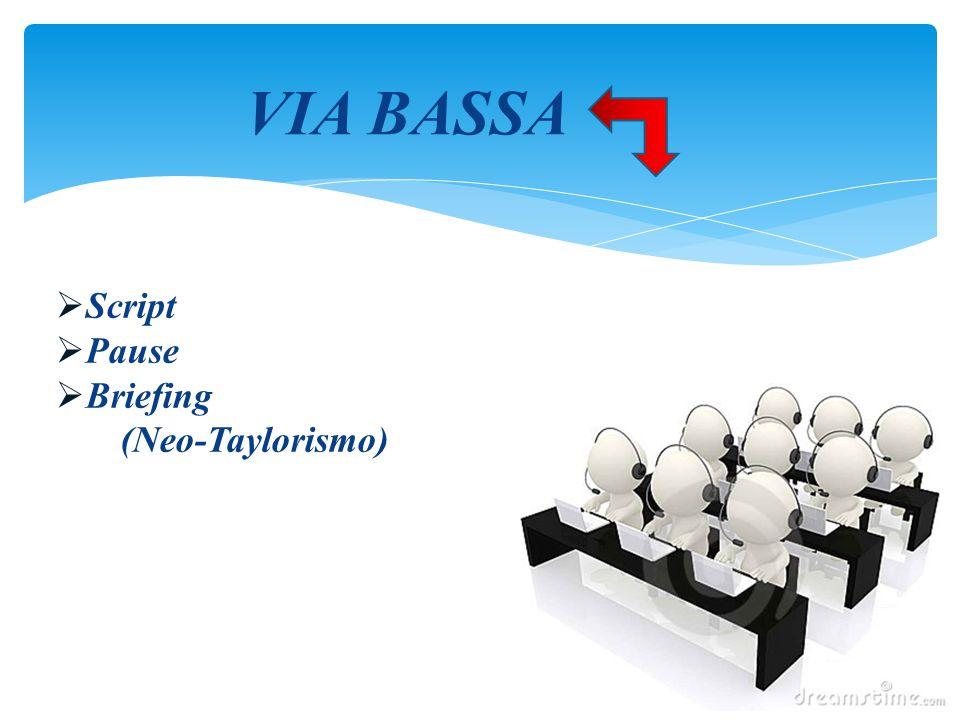 VIA BASSA  Script  Pause  Briefing (Neo-Taylorismo)