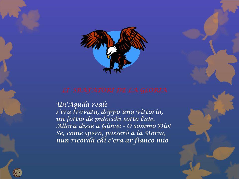 LI SBAFATORI DE LA GLORIA Un Aquila reale s era trovata, doppo una vittoria, un fottìo de pidocchi sotto l ale.