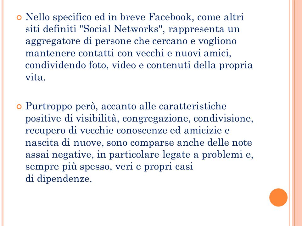 Nello specifico ed in breve Facebook, come altri siti definiti