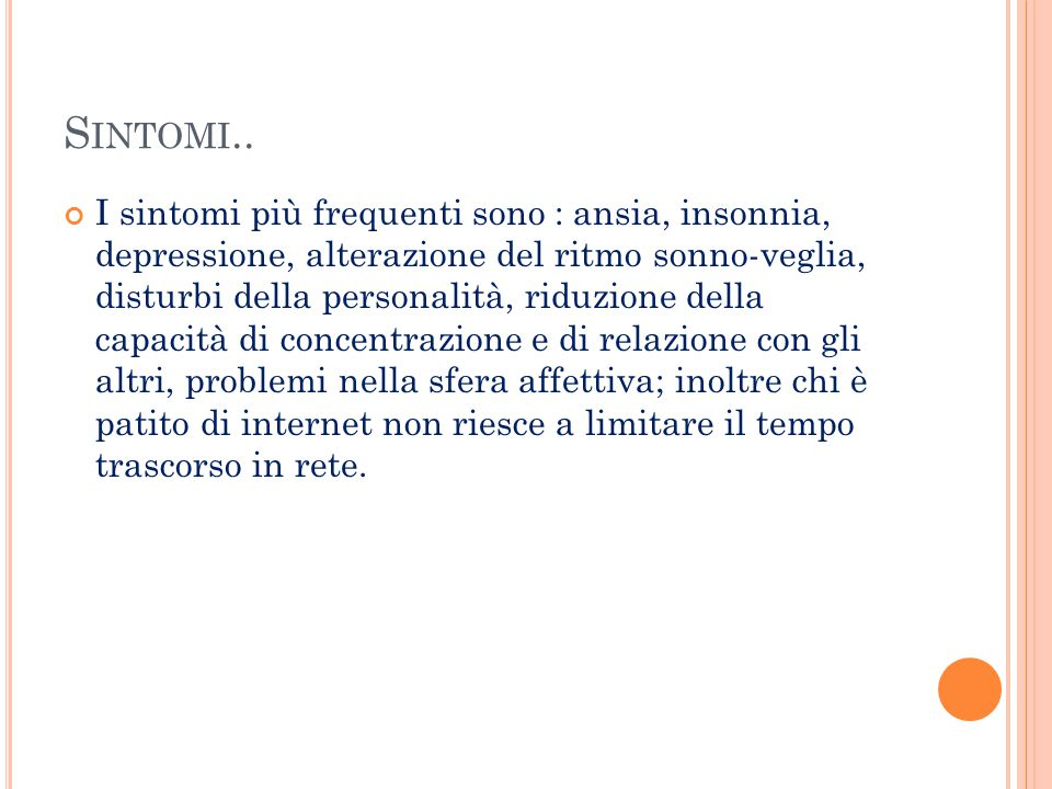 S INTOMI.. I sintomi più frequenti sono : ansia, insonnia, depressione, alterazione del ritmo sonno-veglia, disturbi della personalità, riduzione dell