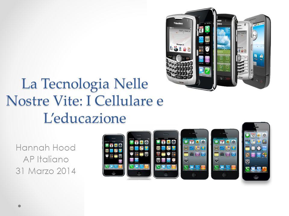 La Tecnologia Nelle Nostre Vite: I Cellulare e L'educazione Hannah Hood AP Italiano 31 Marzo 2014