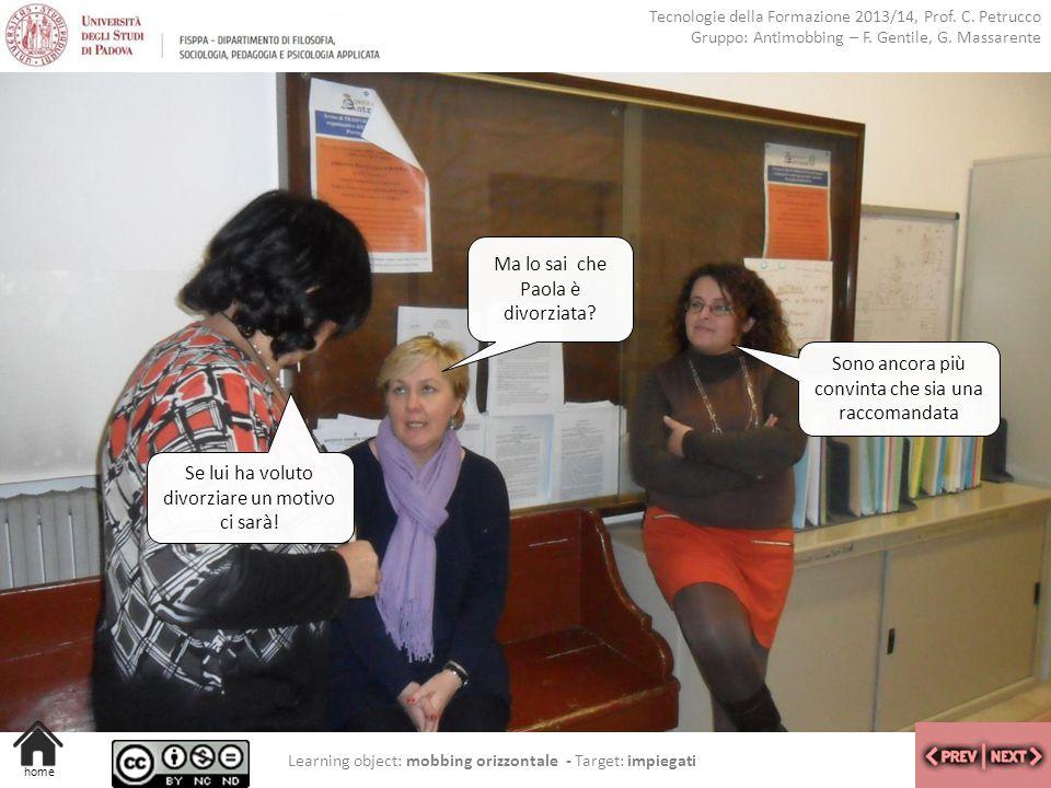 Tecnologie della Formazione 2013/14, Prof. C. Petrucco Gruppo: Antimobbing – F. Gentile, G. Massarente Learning object: mobbing orizzontale - Target: