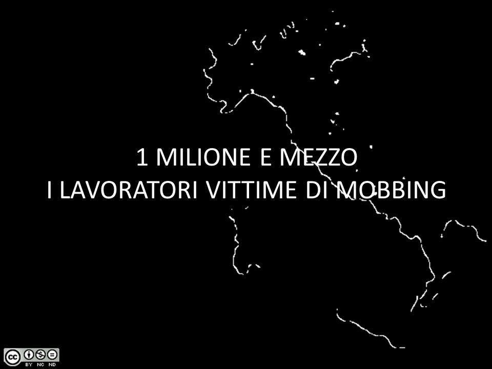 1 MILIONE E MEZZO I LAVORATORI VITTIME DI MOBBING