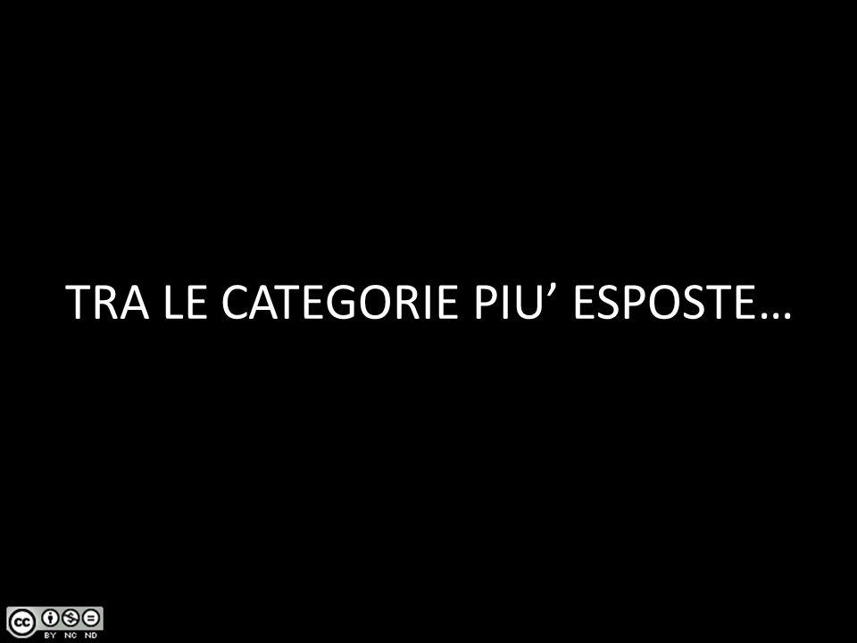 TRA LE CATEGORIE PIU' ESPOSTE…